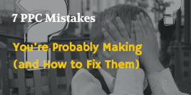 7 PPC Mistakes You're Probably Making (and How to Fix Them)